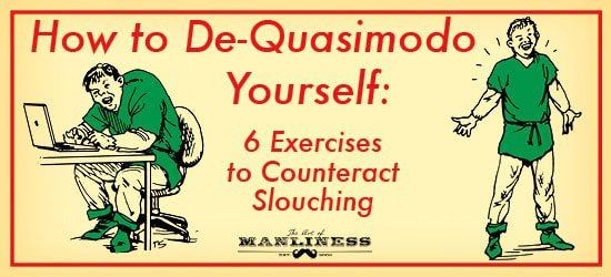 Feeling Slumpy? Exercises to help you de-slouch from The Art of Manliness